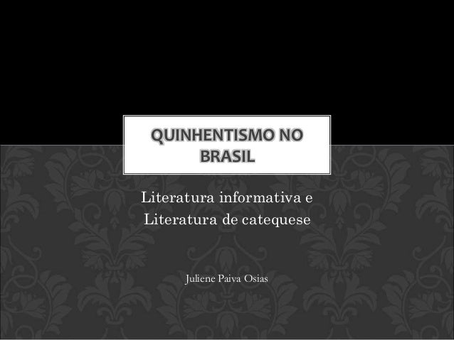 QUINHENTISMO NO  BRASIL  Literatura informativa e  Literatura de catequese  Juliene Paiva Osias