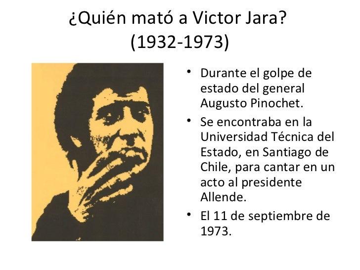 ¿Quién mató a Victor Jara?       (1932-1973)              • Durante el golpe de                estado del general         ...