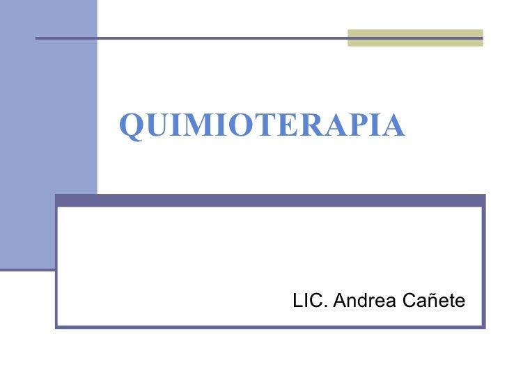 QUIMIOTERAPIA LIC. Andrea Cañete