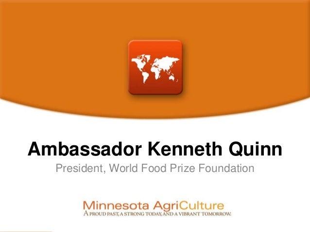 Ambassador Kenneth Quinn President, World Food Prize Foundation