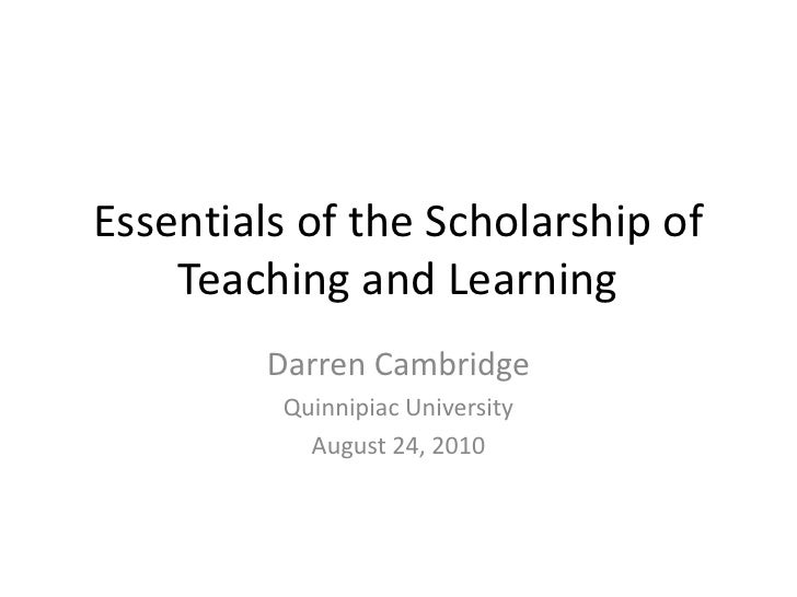 Essentials of the Scholarship of Teaching and Learning<br />Darren Cambridge<br />Quinnipiac University<br />August 24, 20...