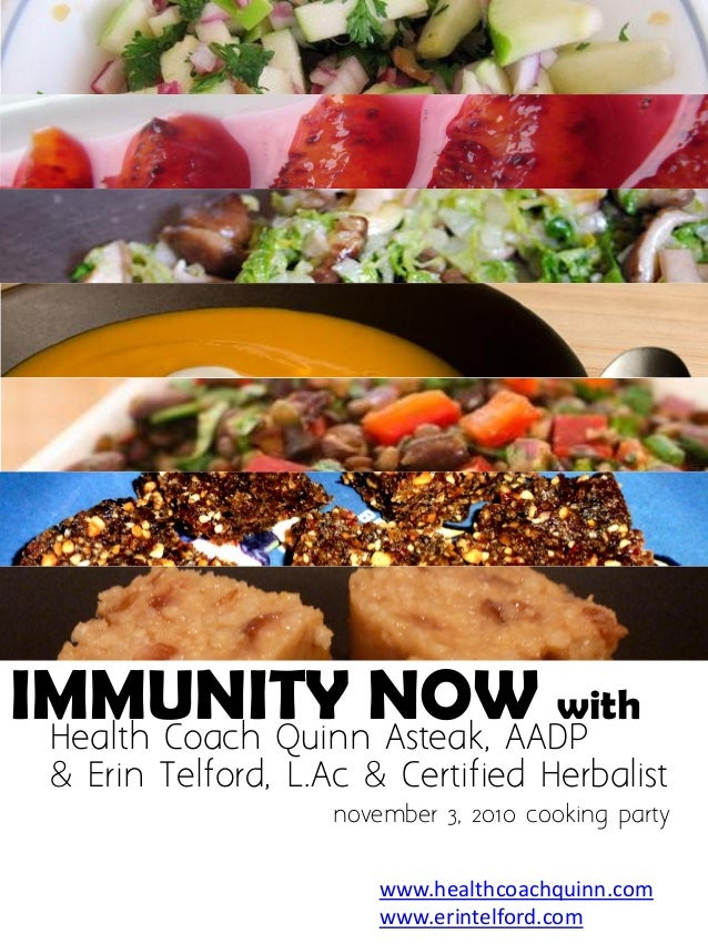 Health Coach Quinn Asteak, AADP & Erin Telford, L.Ac & Certified Herbalist IMMUNITY NOW with november 3, 2010 cooking part...