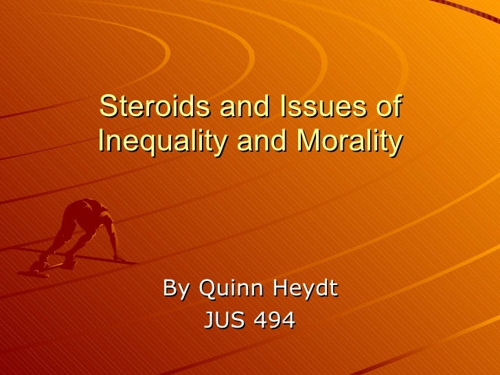 Steroids and Issues of Inequality and Morality By Quinn Heydt JUS 494
