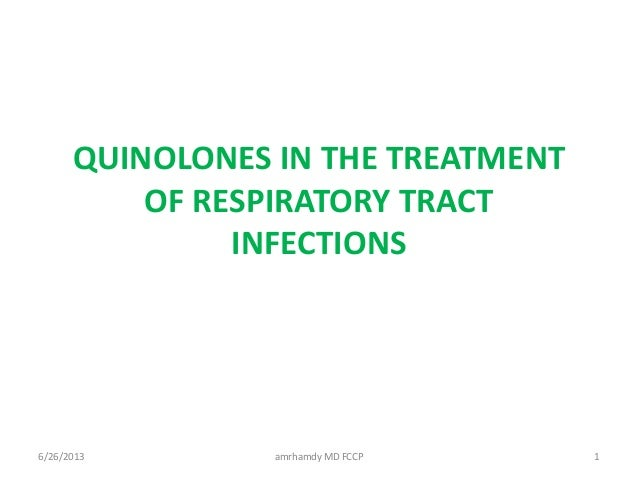 QUINOLONES IN THE TREATMENTOF RESPIRATORY TRACTINFECTIONS6/26/2013 1amrhamdy MD FCCP