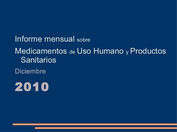 Informe mensual  sobre Medicamentos  de  Uso Humano  y  Productos Sanitarios Diciembre 2010