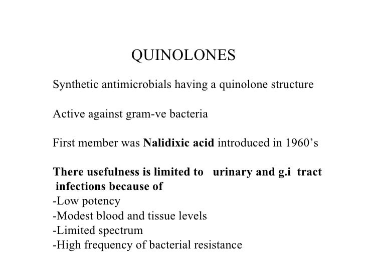 QUINOLONES Synthetic antimicrobials having a quinolone structure Active against gram-ve bacteria First member was  Nalidix...