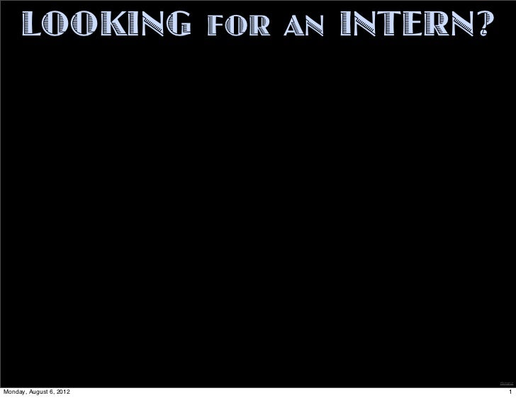 LOOKING FOR AN INTERN ?                               rbronzMonday, August 6, 2012            1