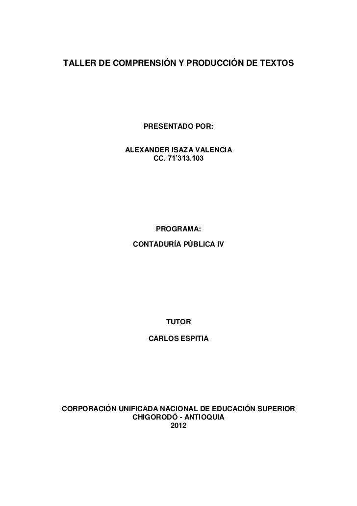 TALLER DE COMPRENSIÓN Y PRODUCCIÓN DE TEXTOS                  PRESENTADO POR:              ALEXANDER ISAZA VALENCIA       ...