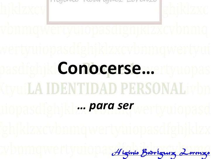 Conocerse…  … para ser        Higinio Rodríguez Lorenzo