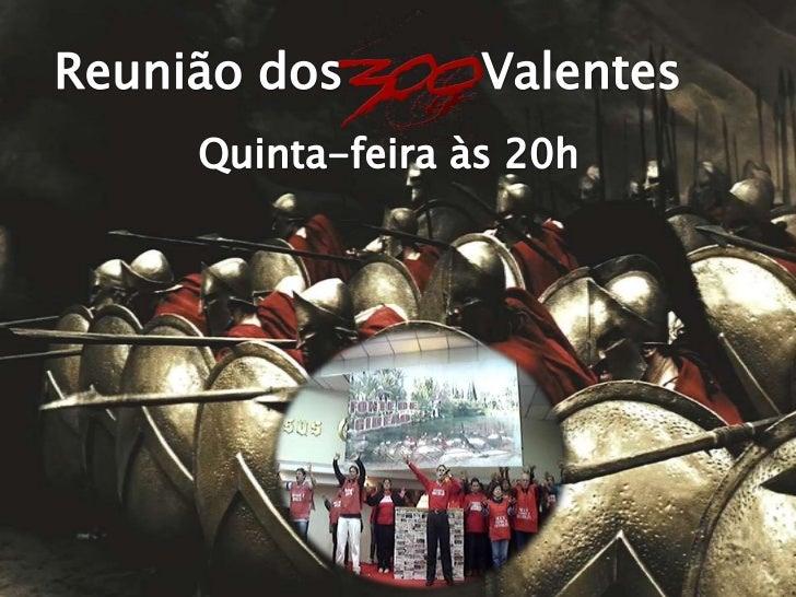 Reunião dos         Valentes<br />Quinta-feira às 20h<br />