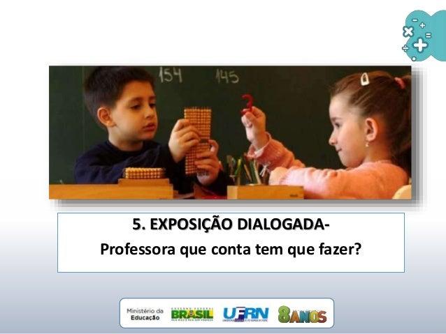 5. EXPOSIÇÃO DIALOGADA- Professora que conta tem que fazer?