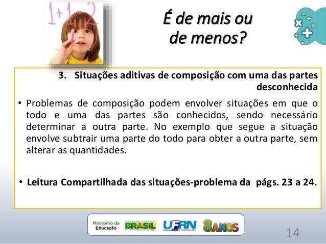 3. Situações aditivas de composição com uma das partes desconhecida • Problemas de composição podem envolver situações em ...