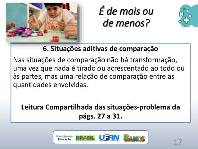 6. Situações aditivas de comparação Nas situações de comparação não há transformação, uma vez que nada é tirado ou acresce...