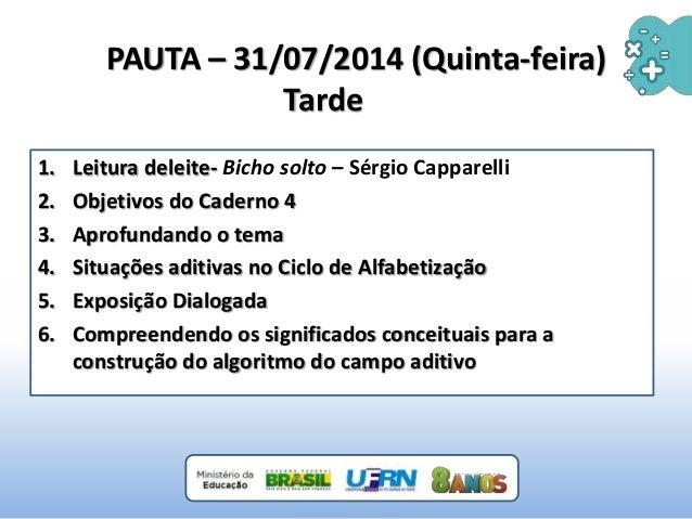 PAUTA – 31/07/2014 (Quinta-feira) Tarde 1. Leitura deleite- Bicho solto – Sérgio Capparelli 2. Objetivos do Caderno 4 3. A...