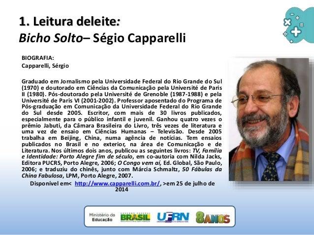 1. Leitura deleite: Bicho Solto– Ségio Capparelli BIOGRAFIA: Capparelli, Sérgio Graduado em Jornalismo pela Universidade F...