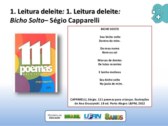 1. Leitura deleite: 1. Leitura deleite: Bicho Solto– Ségio Capparelli BICHO SOLTO Sou bicho solto Dentro de mim. De meu no...
