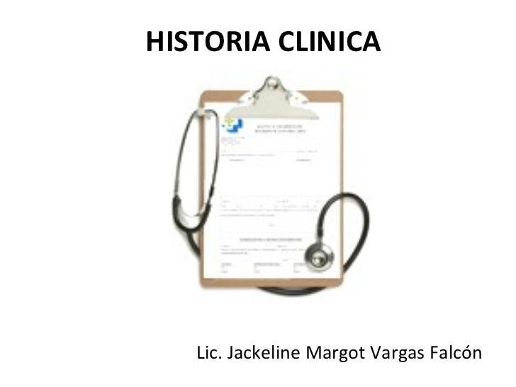 HISTORIA CLINICA   Lic. Jackeline Margot Vargas Falcón