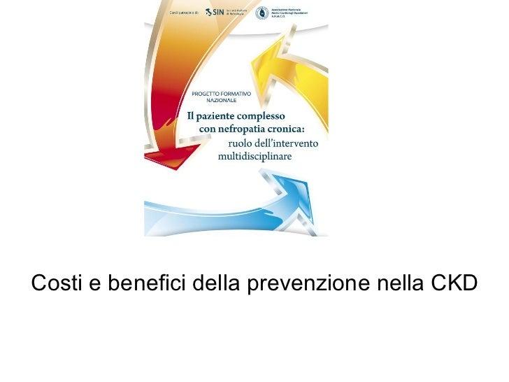 <ul><li>Costi e benefici della prevenzione nella CKD </li></ul>