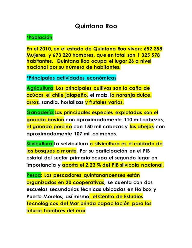 Quintana Roo  *Población  En el 2010, en el estado de Quintana Roo viven: 652 358  Mujeres, y 673 220 hombres, que en tota...