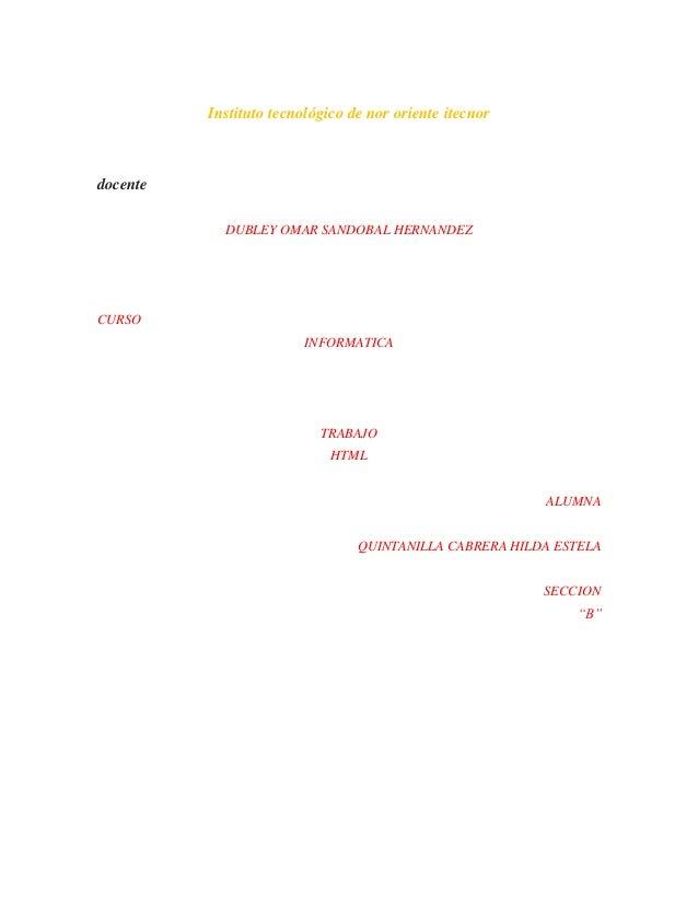 Instituto tecnológico de nor oriente itecnor docente DUBLEY OMAR SANDOBAL HERNANDEZ CURSO INFORMATICA TRABAJO HTML ALUMNA ...