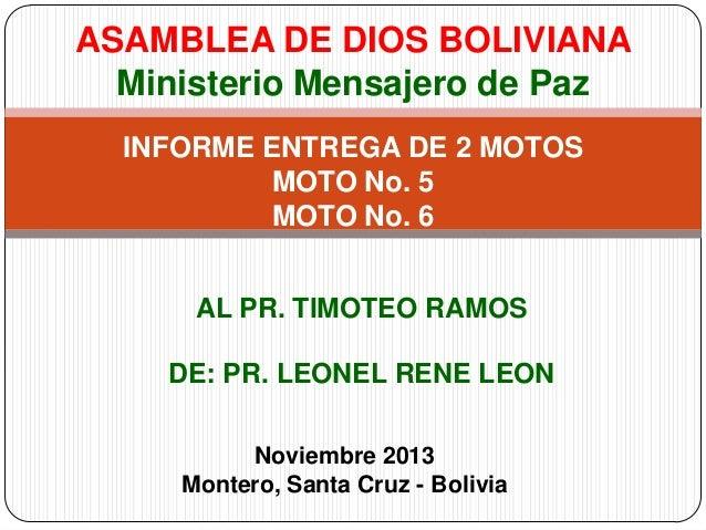 ASAMBLEA DE DIOS BOLIVIANA Ministerio Mensajero de Paz INFORME ENTREGA DE 2 MOTOS MOTO No. 5 MOTO No. 6 AL PR. TIMOTEO RAM...
