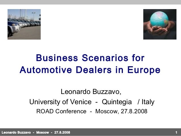 Business Scenarios for         Automotive Dealers in Europe                        Leonardo Buzzavo,              Universi...