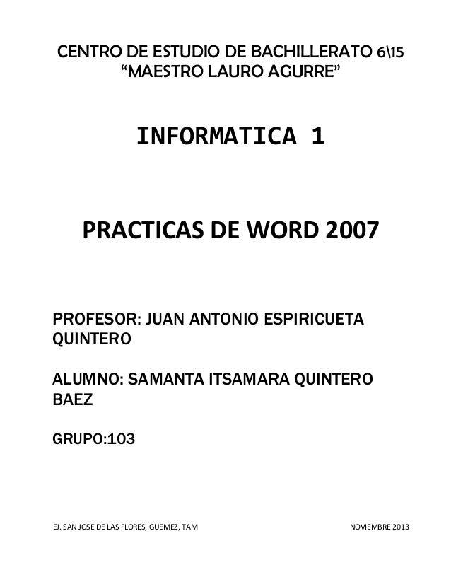 """CENTRO DE ESTUDIO DE BACHILLERATO 615 """"MAESTRO LAURO AGURRE""""  INFORMATICA 1  PRACTICAS DE WORD 2007 PROFESOR: JUAN ANTONIO..."""