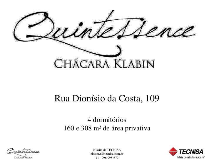 Rua Dionísio da Costa, 109          4 dormitórios  160 e 308 m² de área privativa             Nissim da TECNISA           ...