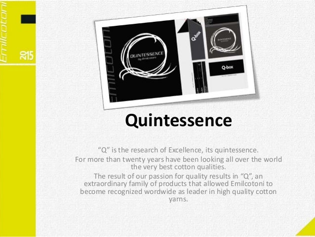 """Quintessence """"Q"""" is the research of Excellence, its quintessence. For more than twenty years have been looking all over th..."""