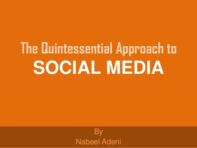 The Quintessential Approach to SOCIAL MEDIA By Nabeel Adeni