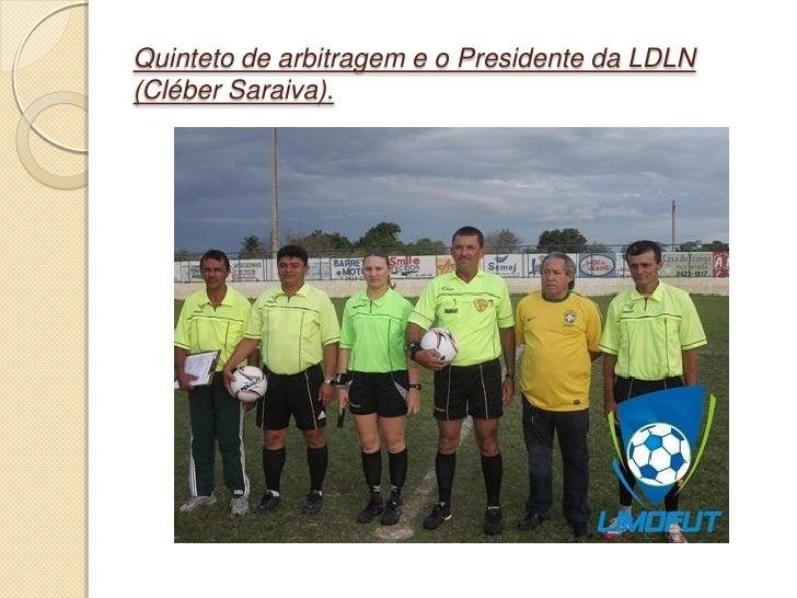 Quinteto de arbitragem e o Presidente da LDLN(Cléber Saraiva).