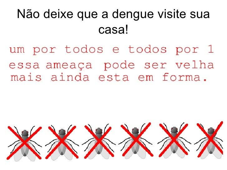 Não deixe que a dengue visite sua             casa!