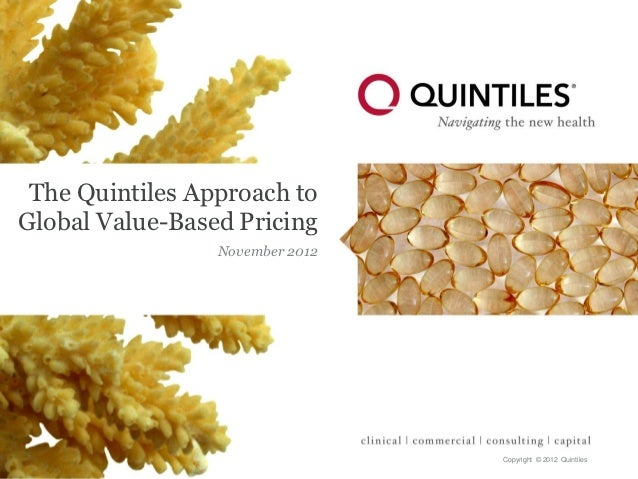 The Quintiles Approach toGlobal Value-Based Pricing                 November 2012                                 Copyrigh...