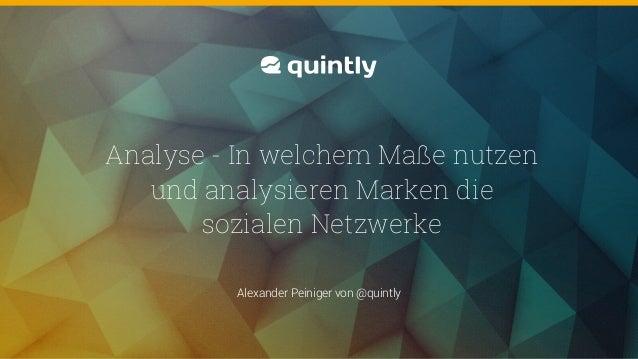 @quintly Alexander Peiniger von @quintly Analyse - In welchem Maße nutzen und analysieren Marken die sozialen Netzwerke