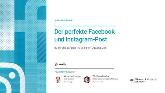 Der perfekte Facebook und Instagram-Post Basierend auf über 10 Millionen Datensätzen. PRÄSENTIERT VON QUINTLY Alexander Pe...