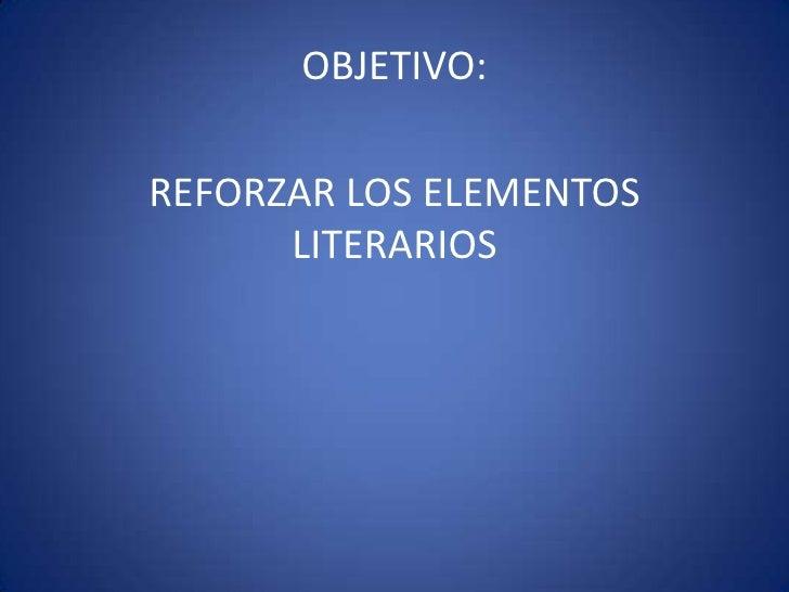 OBJETIVO:REFORZAR LOS ELEMENTOS      LITERARIOS