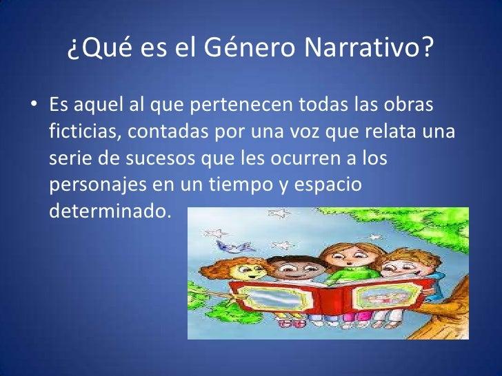 ¿Qué es el Género Narrativo?• Es aquel al que pertenecen todas las obras  ficticias, contadas por una voz que relata una  ...