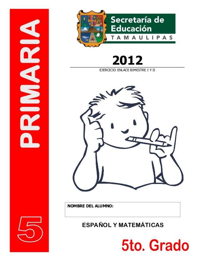 PRIMARIA  2012 EJERCICIO ENLACE BIMESTRE I Y II  NOMBRE DEL ALUMNO:  ESPAÑOL Y MATEMÁTICAS