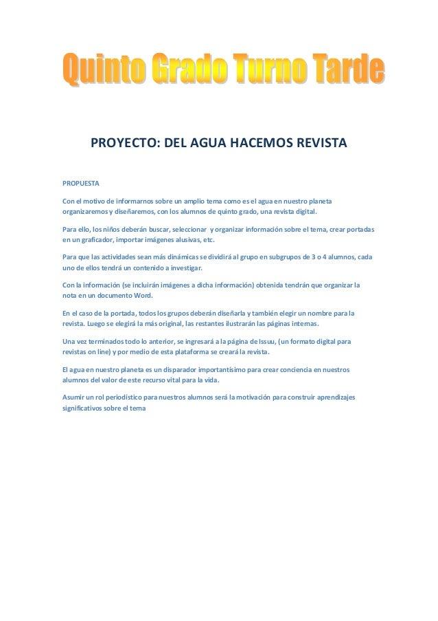 PROYECTO: DEL AGUA HACEMOS REVISTAPROPUESTACon el motivo de informarnos sobre un amplio tema como es el agua en nuestro pl...