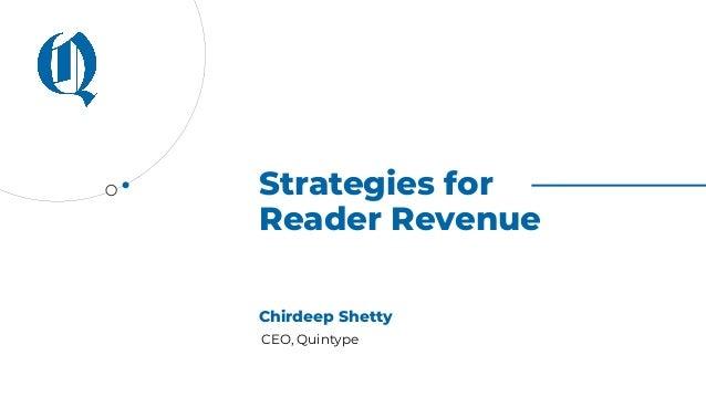 Strategies for Reader Revenue Chirdeep Shetty CEO, Quintype