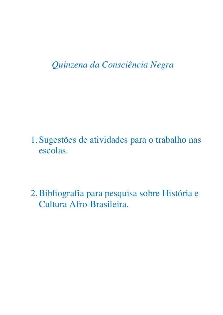 Quinzena da Consciência Negra     1. Sugestões de atividades para o trabalho nas    escolas.    2. Bibliografia para pesqu...