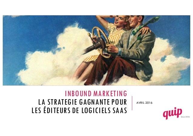 INBOUND MARKETING LA STRATEGIE GAGNANTE POUR LES ÉDITEURS DE LOGICIELS SAAS AVRIL 2016