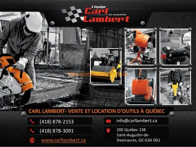 CARL LAMBERT- VENTE ET LOCATION D'OUTILS À QUÉBEC  info@carllambert.ca  200 Québec 138  Saint-Augustin-de-  Desmaures, QC ...