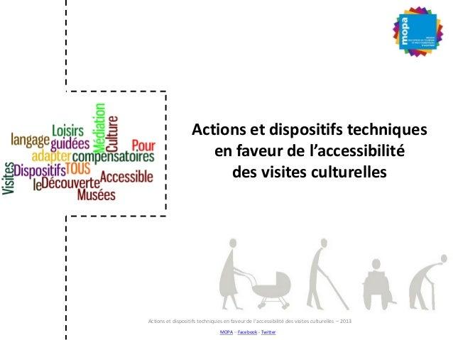 Actions et dispositifs techniques en faveur de l'accessibilité des visites culturelles MOPA – Facebook - Twitter Actions e...