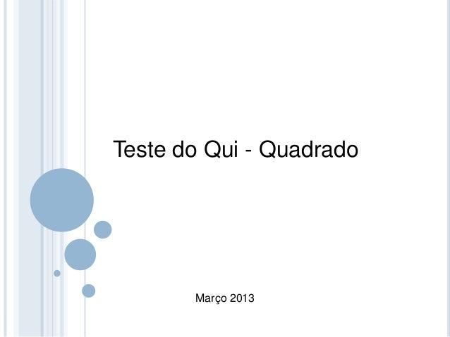 Teste do Qui - Quadrado Março 2013