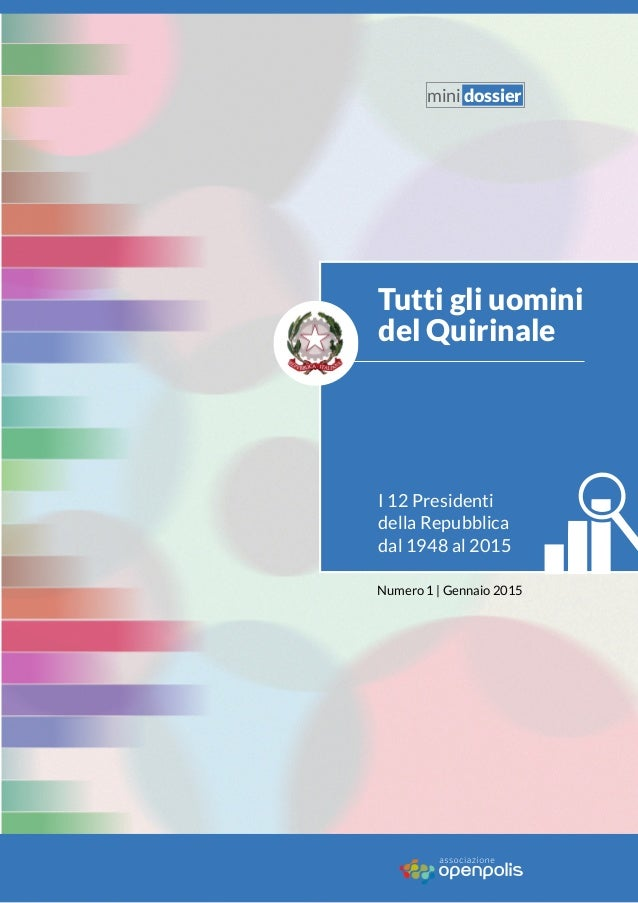Tutti gli uomini del Quirinale I 12 Presidenti della Repubblica dal 1948 al 2015 Numero 1 | Gennaio 2015 mini dossier