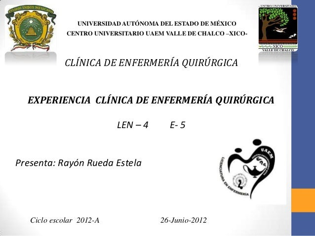 UNIVERSIDAD AUTÓNOMA DEL ESTADO DE MÉXICO CENTRO UNIVERSITARIO UAEM VALLE DE CHALCO –XICO- CLÍNICA DE ENFERMERÍA QUIRÚRGIC...