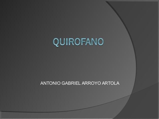 ANTONIO GABRIEL ARROYO ARTOLA