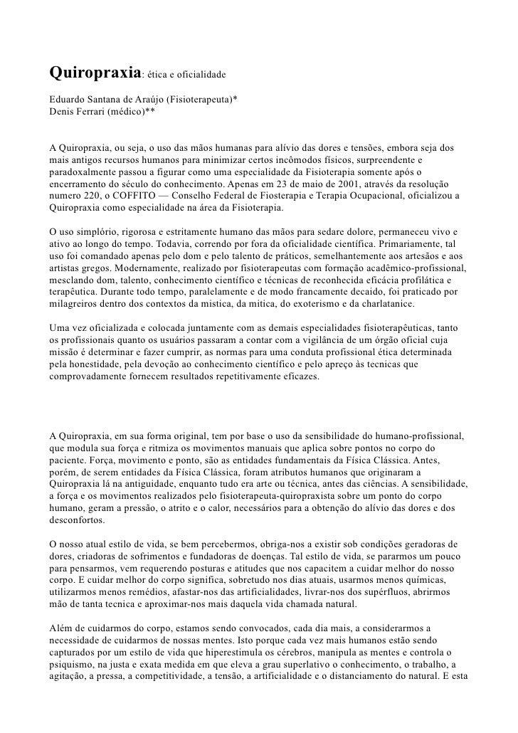 Quiropraxia: ética e oficialidadeEduardo Santana de Araújo (Fisioterapeuta)*Denis Ferrari (médico)**A Quiropraxia, ou seja...