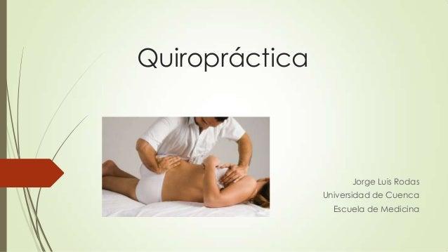 Quiropráctica  Jorge Luis Rodas Universidad de Cuenca Escuela de Medicina